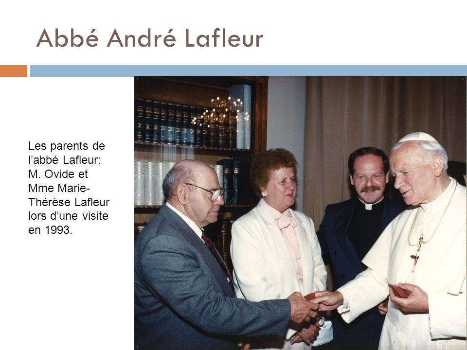 Abbé André Lafleur Les parents de labbé Lafleur: M. Ovide et Mme Marie- Thérèse Lafleur lors dune visite en 1993.