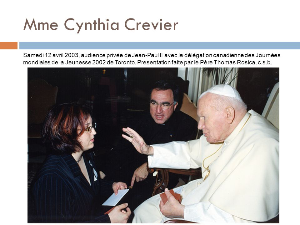 Mme Cynthia Crevier Samedi 12 avril 2003, audience privée de Jean-Paul II avec la délégation canadienne des Journées mondiales de la Jeunesse 2002 de Toronto.