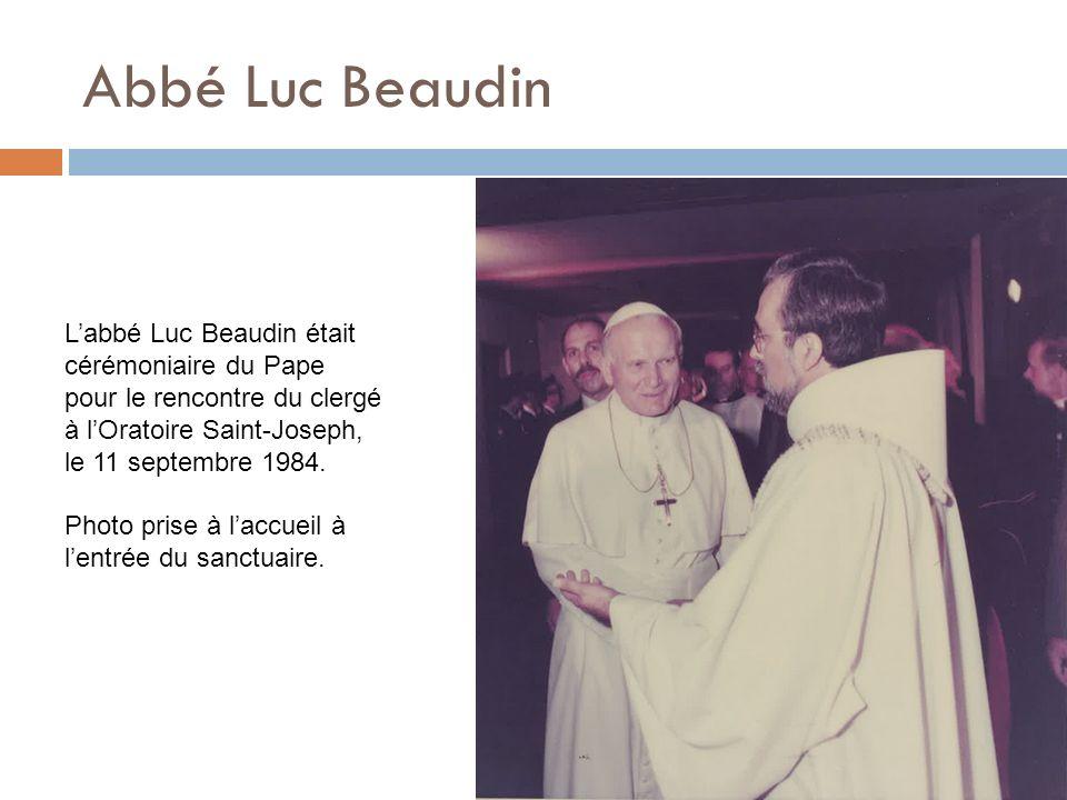 Abbé Luc Beaudin Labbé Luc Beaudin était cérémoniaire du Pape pour le rencontre du clergé à lOratoire Saint-Joseph, le 11 septembre 1984. Photo prise