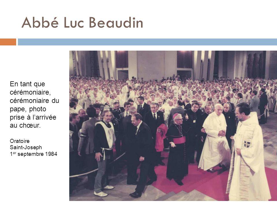 Abbé Luc Beaudin En tant que cérémoniaire, cérémoniaire du pape, photo prise à larrivée au chœur. Oratoire Saint-Joseph 1 er septembre 1984