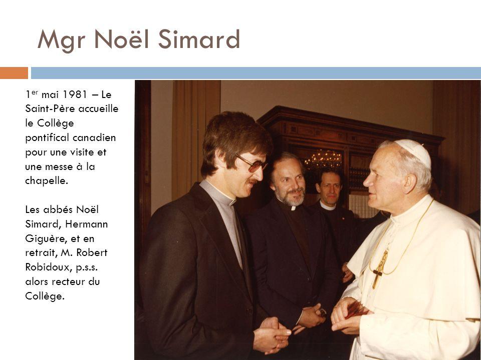 Mgr Noël Simard 1 er mai 1981 – Le Saint-Père accueille le Collège pontifical canadien pour une visite et une messe à la chapelle. Les abbés Noël Sima
