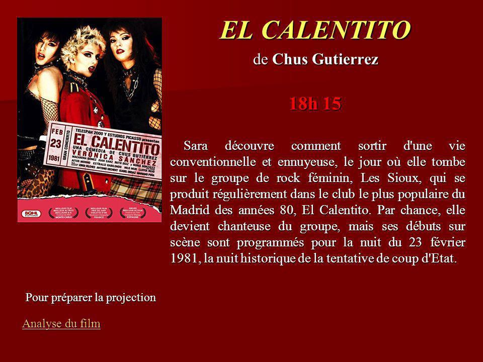 EL CALENTITO de Chus Gutierrez 18h 15 Sara découvre comment sortir d une vie conventionnelle et ennuyeuse, le jour où elle tombe sur le groupe de rock féminin, Les Sioux, qui se produit régulièrement dans le club le plus populaire du Madrid des années 80, El Calentito.