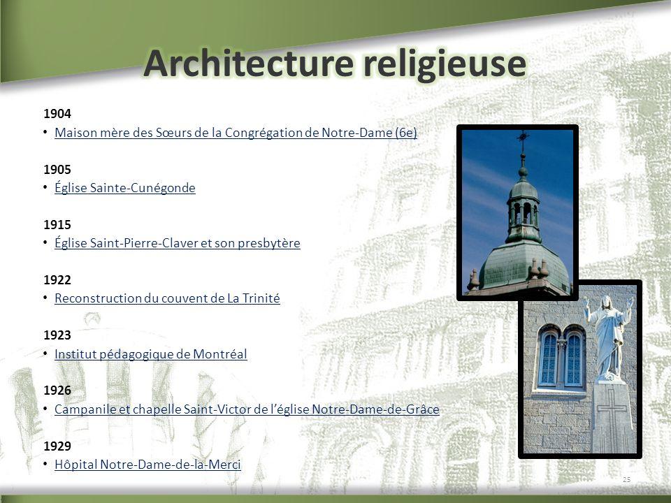 1904 Maison mère des Sœurs de la Congrégation de Notre-Dame (6e) 1905 Église Sainte-Cunégonde 1915 Église Saint-Pierre-Claver et son presbytère 1922 R