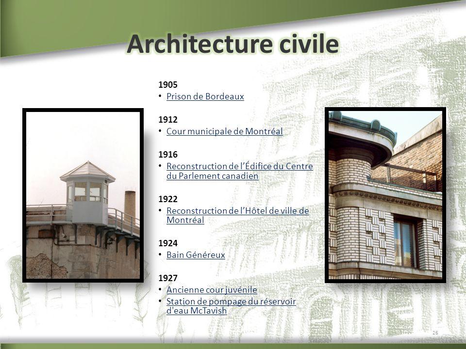 1905 Prison de Bordeaux 1912 Cour municipale de Montréal 1916 Reconstruction de lÉdifice du Centre du Parlement canadien Reconstruction de lÉdifice du