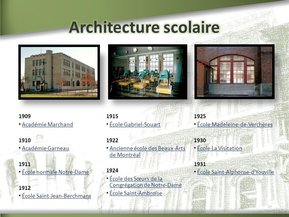 1909 Académie Marchand 1910 Académie Garneau 1911 École normale Notre-Dame 1912 École Saint-Jean-Berchmans 1915 École Gabriel-Souart 1922 Ancienne éco