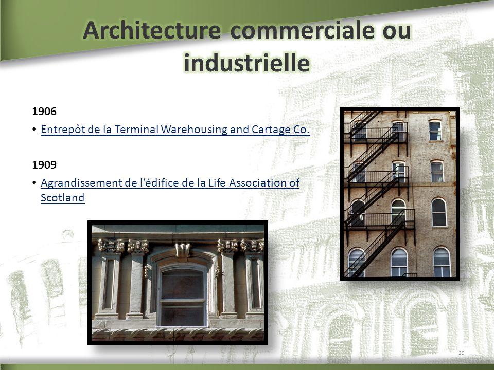 1906 Entrepôt de la Terminal Warehousing and Cartage Co. 1909 Agrandissement de lédifice de la Life Association of Scotland Agrandissement de lédifice