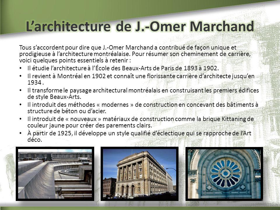 Tous saccordent pour dire que J.-Omer Marchand a contribué de façon unique et prodigieuse à larchitecture montréalaise. Pour résumer son cheminement d