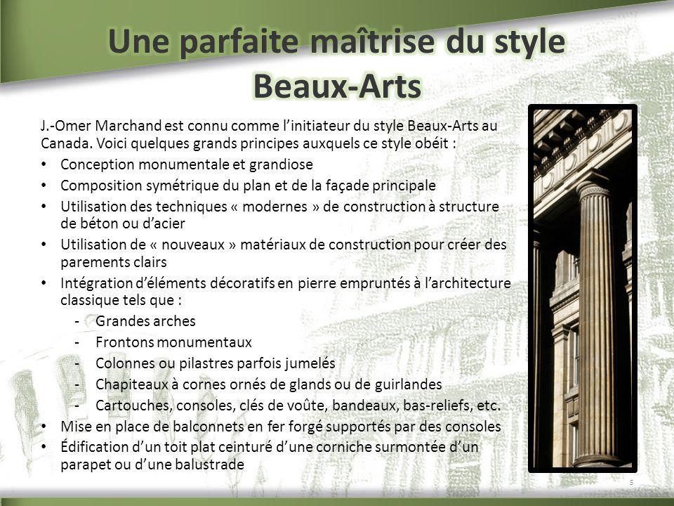 J.-Omer Marchand est connu comme linitiateur du style Beaux-Arts au Canada. Voici quelques grands principes auxquels ce style obéit : Conception monum
