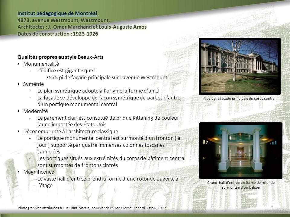 Qualités propres au style Beaux-Arts Monumentalité -Lédifice est gigantesque : 575 pi de façade principale sur lavenue Westmount Symétrie -Le plan sym