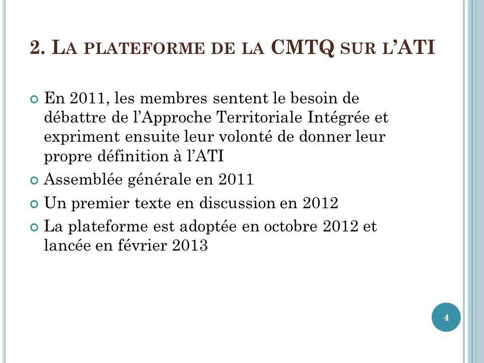 2. L A PLATEFORME DE LA CMTQ SUR L ATI En 2011, les membres sentent le besoin de débattre de lApproche Territoriale Intégrée et expriment ensuite leur
