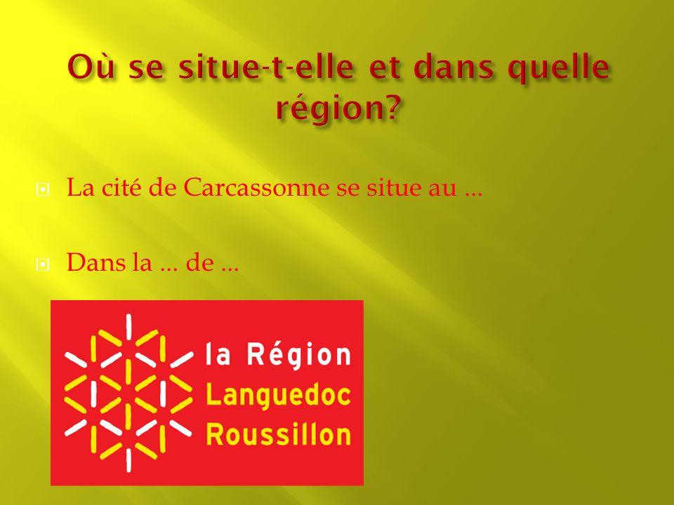 La cité de Carcassonne se situe au... Dans la... de...