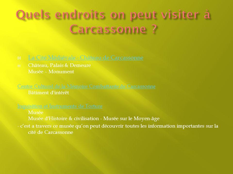 La Cité Médiévale - Château de Carcassonne Château, Palais & Demeure Musée – Monument Centre Culturel de la Mémoire Combattante de Carcassonne Centre