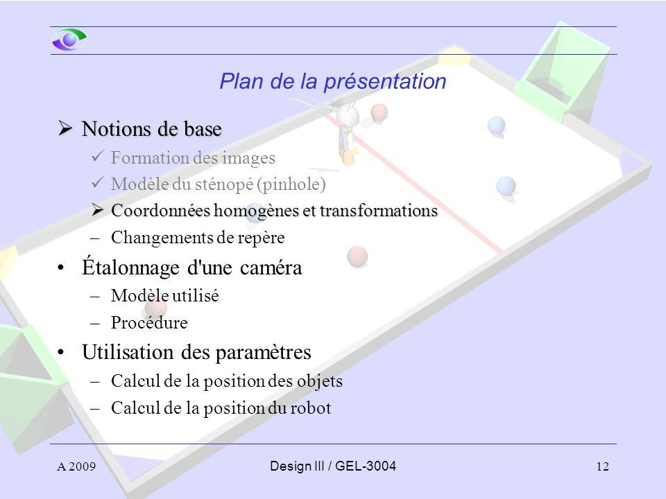 12 Plan de la présentation Notions de base Notions de base Formation des images Modèle du sténopé (pinhole) Coordonnées homogènes et transformations C