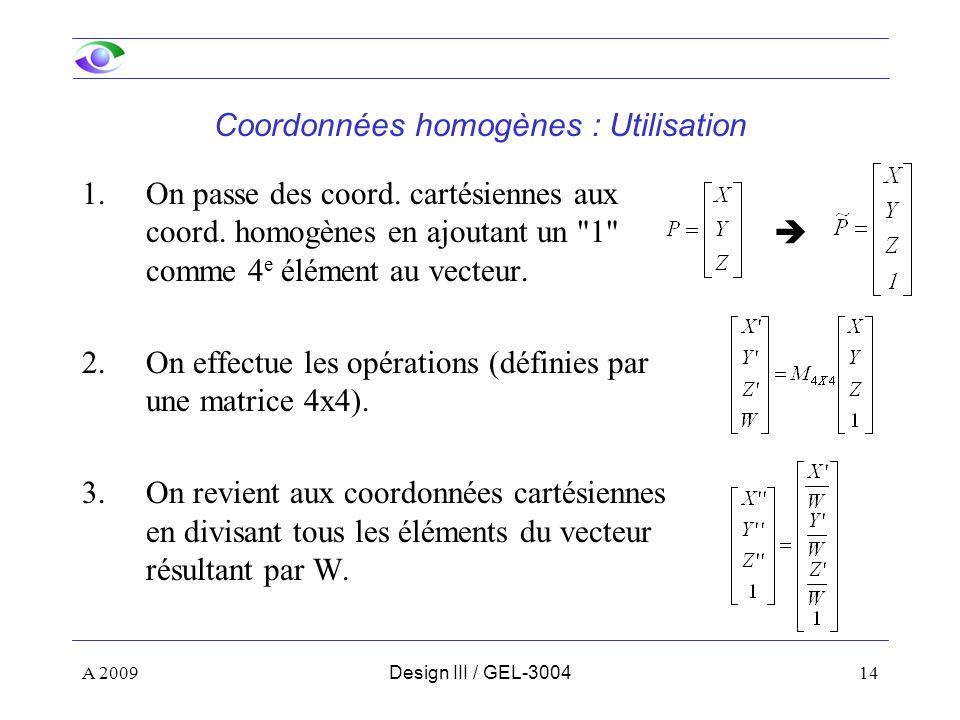 14 Coordonnées homogènes : Utilisation 1.On passe des coord. cartésiennes aux coord. homogènes en ajoutant un