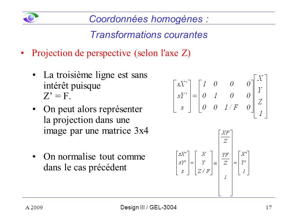 17 La troisième ligne est sans intérêt puisque Z = F. On peut alors représenter la projection dans une image par une matrice 3x4 On normalise tout com