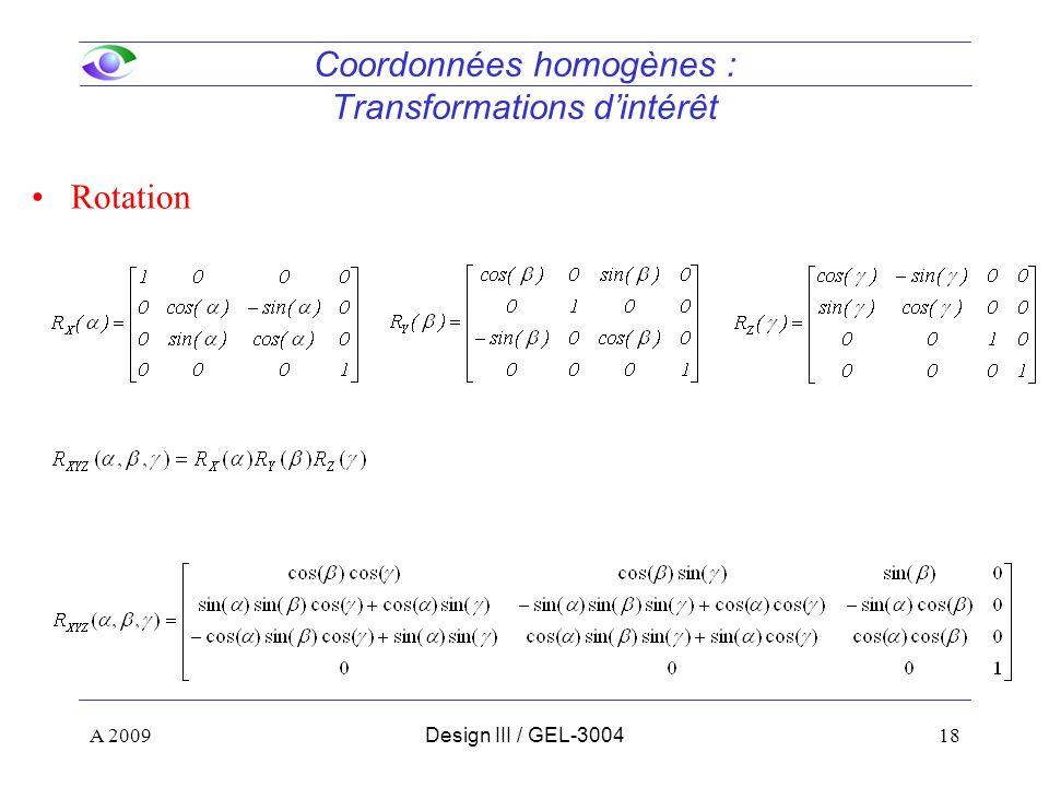 18 Coordonnées homogènes : Transformations dintérêt Rotation A 2009Design III / GEL-3004