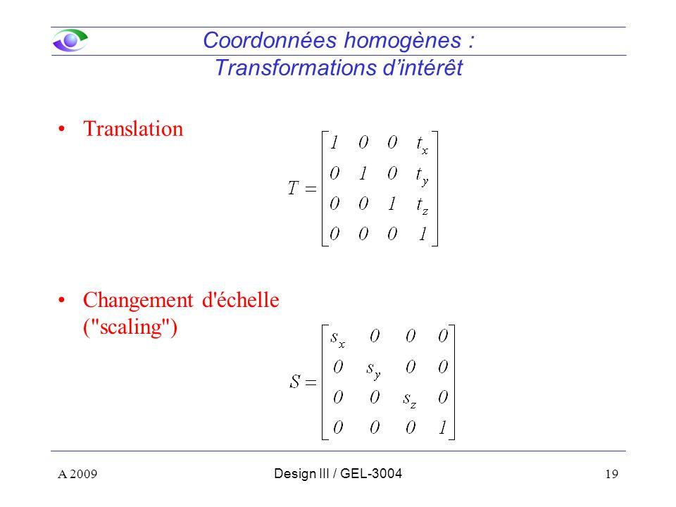 19 Coordonnées homogènes : Transformations dintérêt Translation Changement d échelle ( scaling ) A 2009Design III / GEL-3004