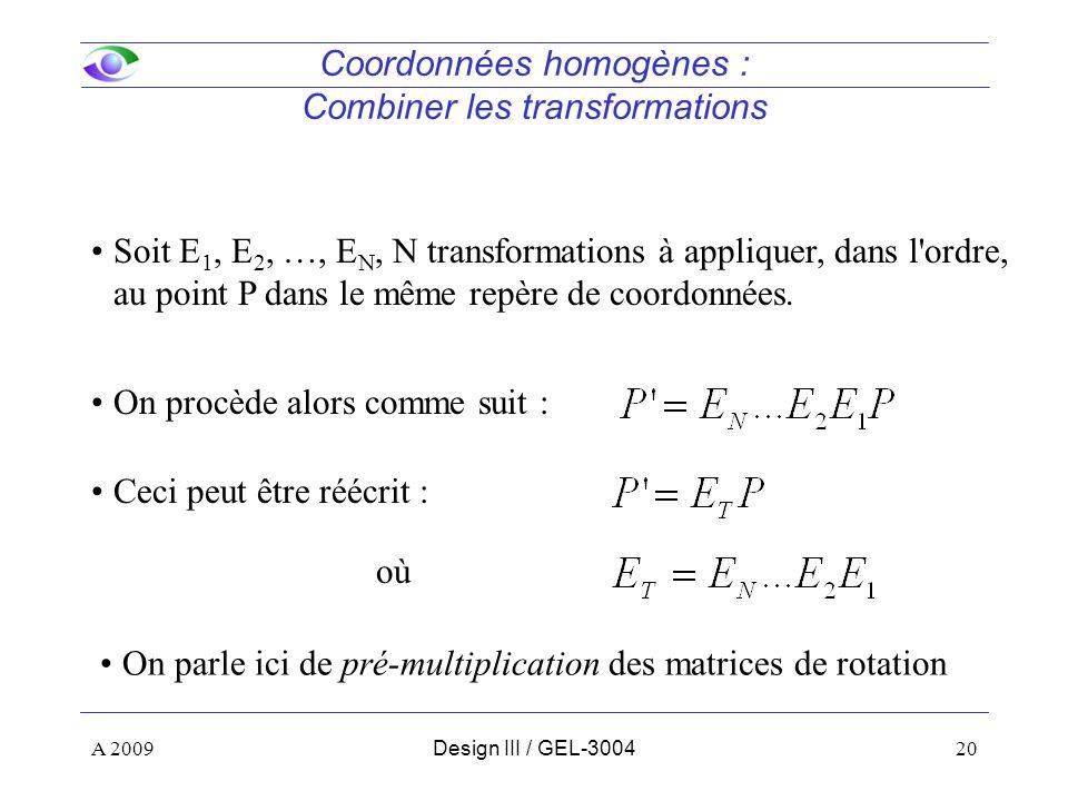 20 Coordonnées homogènes : Combiner les transformations Soit E 1, E 2, …, E N, N transformations à appliquer, dans l ordre, au point P dans le même repère de coordonnées.