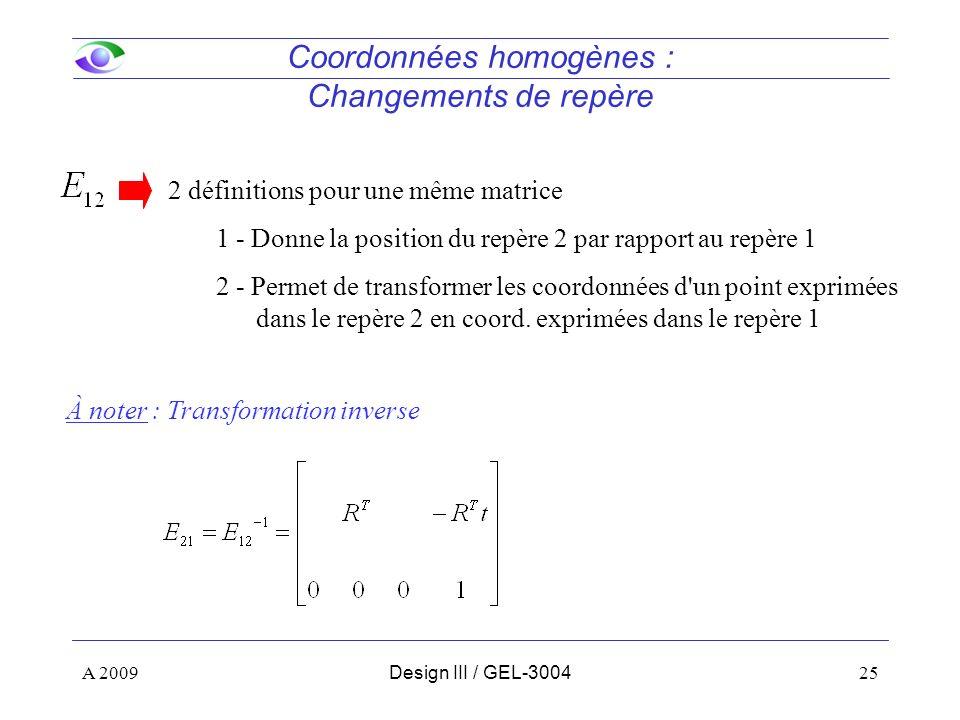 25 Coordonnées homogènes : Changements de repère 1 - Donne la position du repère 2 par rapport au repère 1 2 - Permet de transformer les coordonnées d un point exprimées dans le repère 2 en coord.