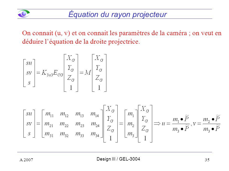 A 200735 On connait (u, v) et on connait les paramètres de la caméra ; on veut en déduire léquation de la droite projectrice. Équation du rayon projec