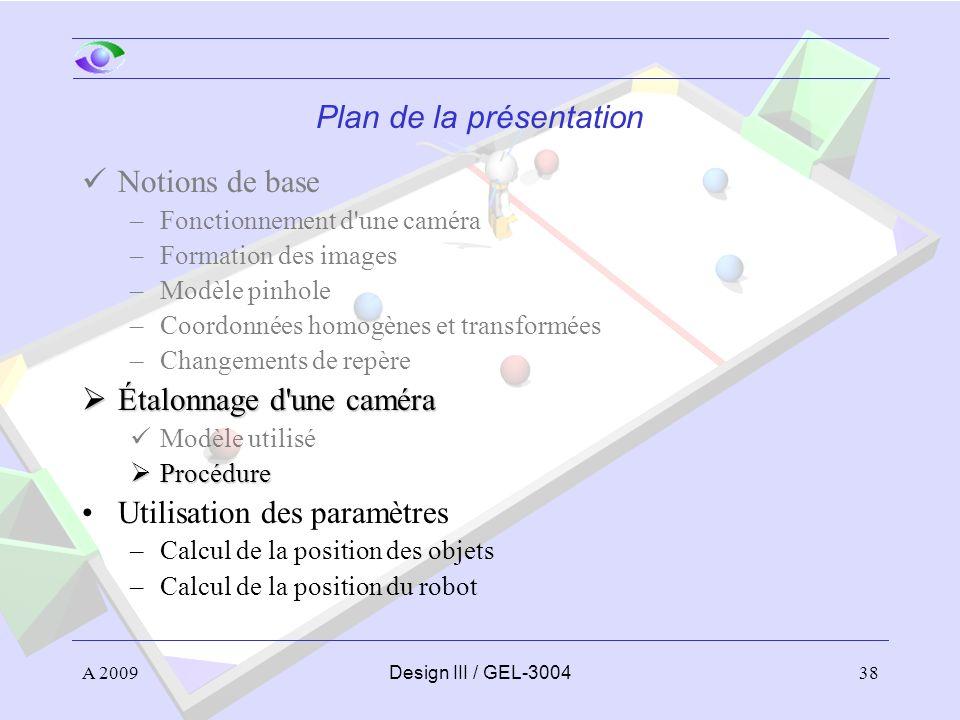 38 Plan de la présentation Notions de base –Fonctionnement d'une caméra –Formation des images –Modèle pinhole –Coordonnées homogènes et transformées –