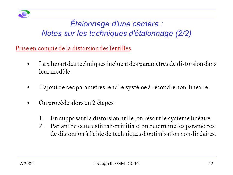 42 Étalonnage d une caméra : Notes sur les techniques d étalonnage (2/2) Prise en compte de la distorsion des lentilles La plupart des techniques incluent des paramètres de distorsion dans leur modèle.