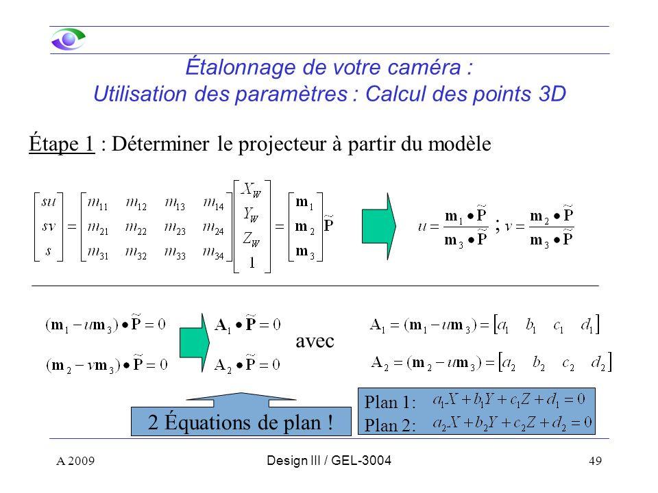 49 Étalonnage de votre caméra : Utilisation des paramètres : Calcul des points 3D Étape 1 : Déterminer le projecteur à partir du modèle ; avec 2 Équat
