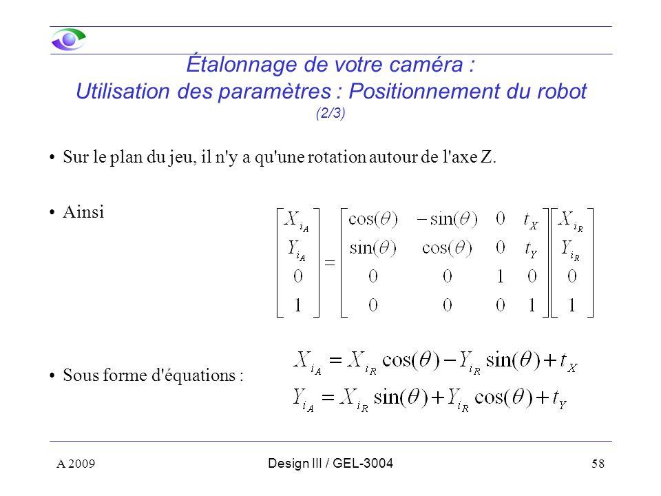 58 Étalonnage de votre caméra : Utilisation des paramètres : Positionnement du robot (2/3) Sur le plan du jeu, il n y a qu une rotation autour de l axe Z.