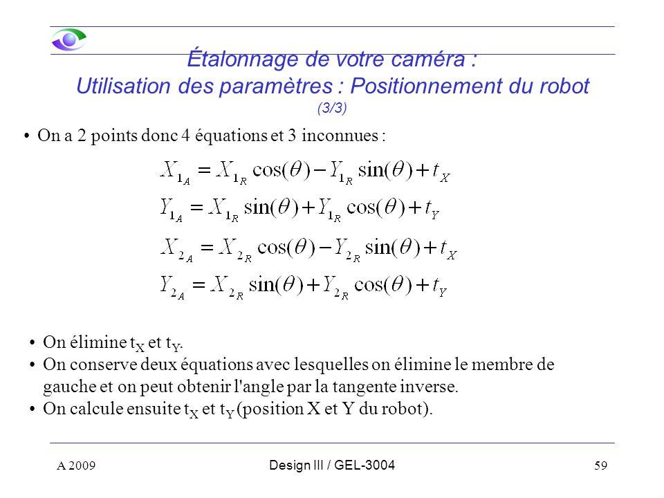 59 Étalonnage de votre caméra : Utilisation des paramètres : Positionnement du robot (3/3) On a 2 points donc 4 équations et 3 inconnues : On élimine