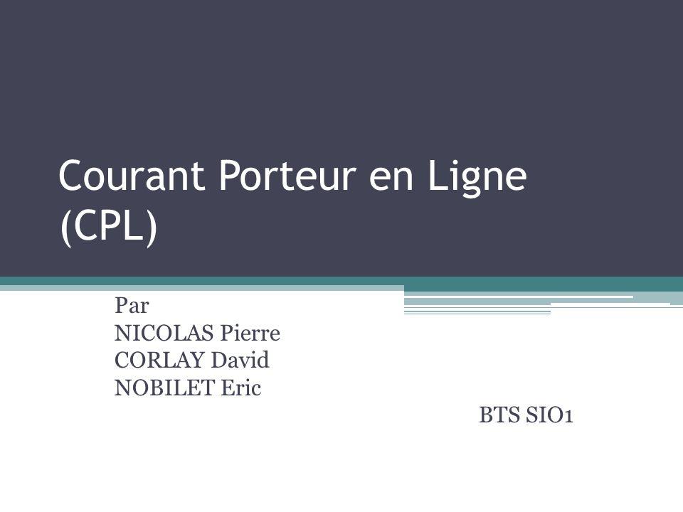Courant Porteur en Ligne (CPL) Par NICOLAS Pierre CORLAY David NOBILET Eric BTS SIO1