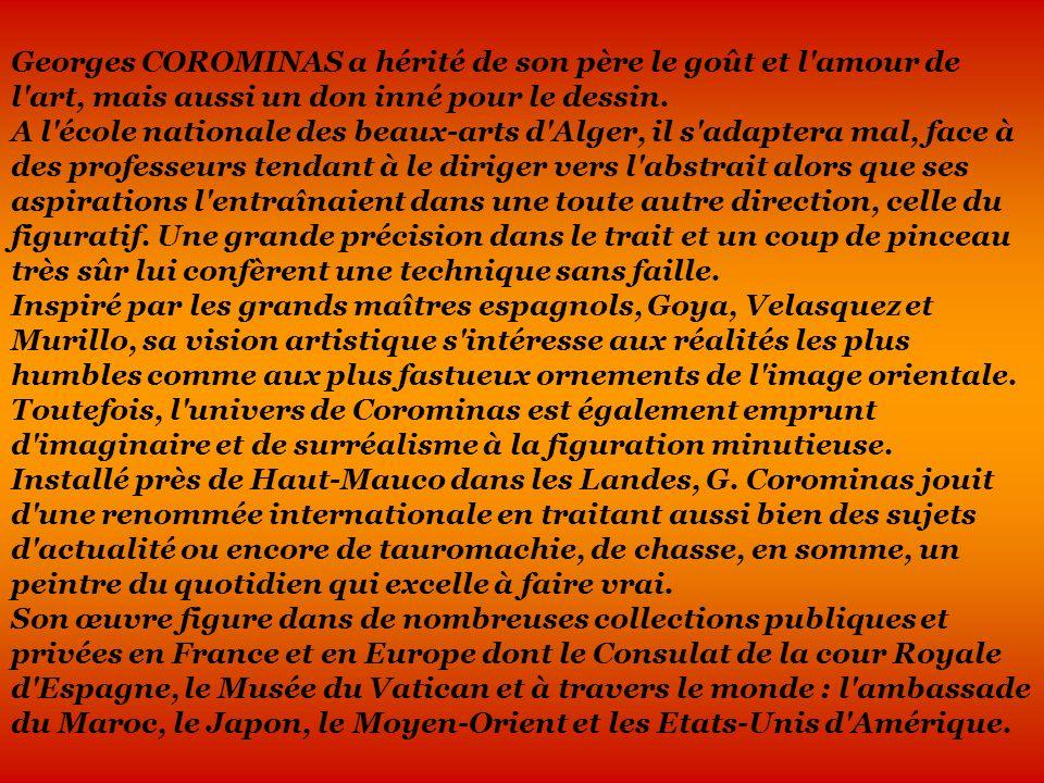 Georges COROMINAS a hérité de son père le goût et l'amour de l'art, mais aussi un don inné pour le dessin. A l'école nationale des beaux-arts d'Alger,