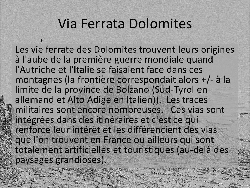 Via Ferrata Dolomites Les vie ferrate des Dolomites trouvent leurs origines à l'aube de la première guerre mondiale quand l'Autriche et l'Italie se fa