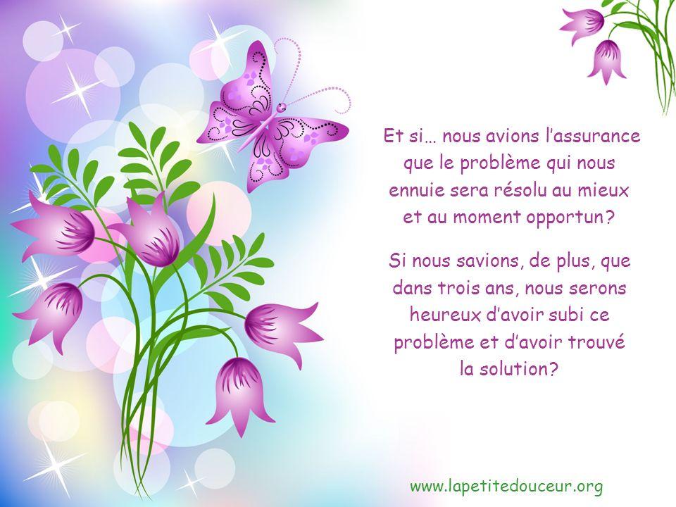 www.lapetitedouceur.org Quarriverait-il si nous savions avec certitude que tout ce qui nous inquiète aujourdhui se passera bien ?