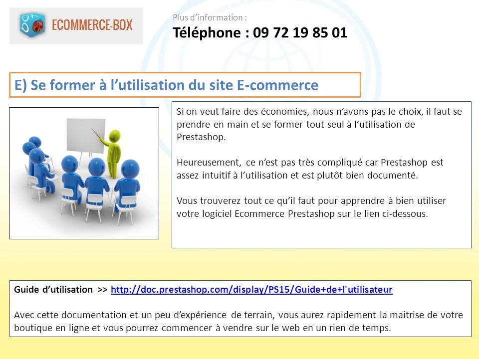 E) Se former à lutilisation du site E-commerce Si on veut faire des économies, nous navons pas le choix, il faut se prendre en main et se former tout seul à lutilisation de Prestashop.