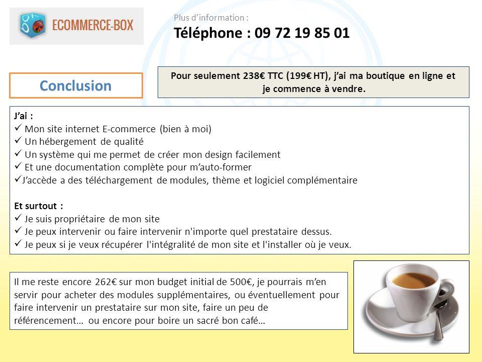 Conclusion Pour seulement 238 TTC (199 HT), jai ma boutique en ligne et je commence à vendre. Jai : Mon site internet E-commerce (bien à moi) Un héber