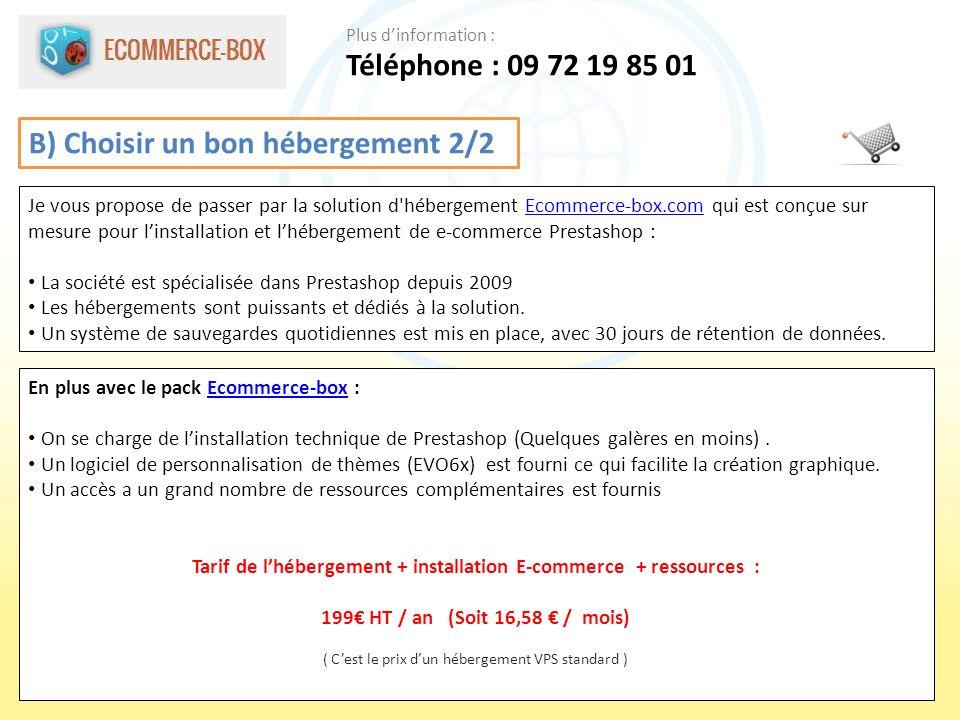 B) Choisir un bon hébergement 2/2 Je vous propose de passer par la solution d'hébergement Ecommerce-box.com qui est conçue sur mesure pour linstallati