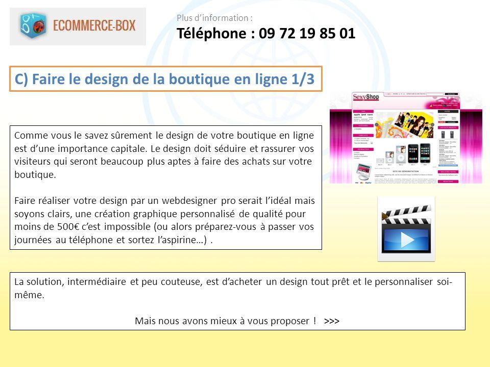 C) Faire le design de la boutique en ligne 1/3 Comme vous le savez sûrement le design de votre boutique en ligne est dune importance capitale. Le desi
