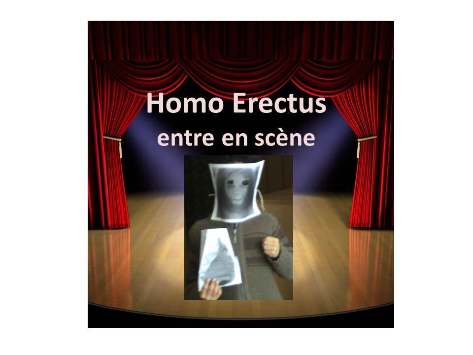 Homo Erectus entre en scène