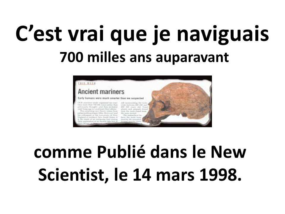 Cest vrai que je naviguais 700 milles ans auparavant comme Publié dans le New Scientist, le 14 mars 1998.