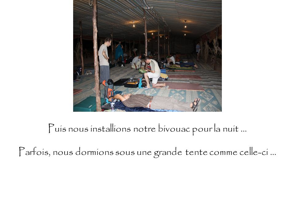 Puis nous installions notre bivouac pour la nuit … Parfois, nous dormions sous une grande tente comme celle-ci …