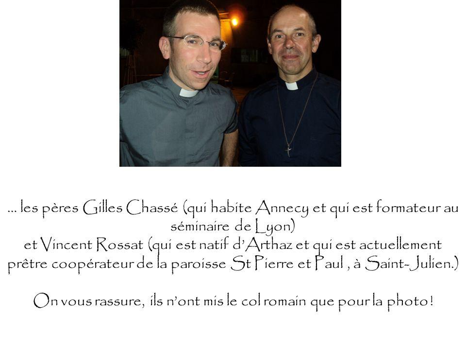 … les pères Gilles Chassé (qui habite Annecy et qui est formateur au séminaire de Lyon) et Vincent Rossat (qui est natif dArthaz et qui est actuelleme