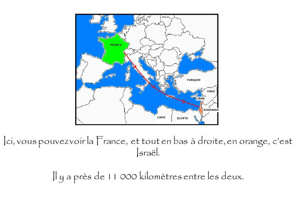 Ici, vous pouvez voir la France, et tout en bas à droite, en orange, cest Israël. Il y a près de 11 000 kilomètres entre les deux.