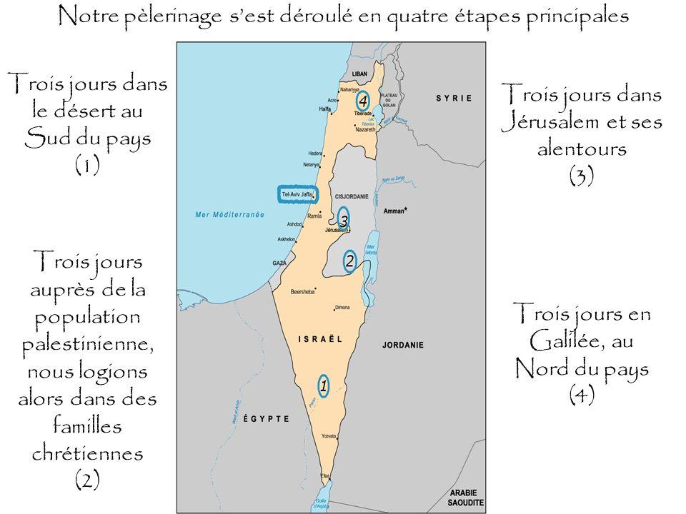Notre pèlerinage sest déroulé en quatre étapes principales Trois jours dans le désert au Sud du pays (1) Trois jours auprès de la population palestini