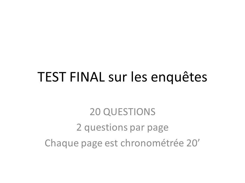 TEST FINAL sur les enquêtes 20 QUESTIONS 2 questions par page Chaque page est chronométrée 20