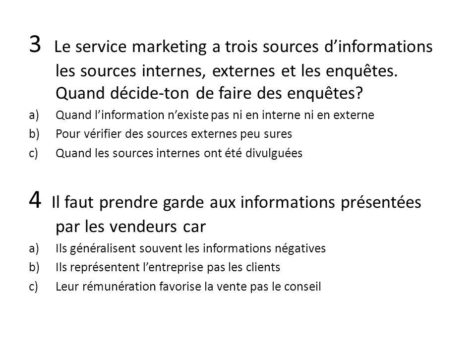 3 Le service marketing a trois sources dinformations les sources internes, externes et les enquêtes.