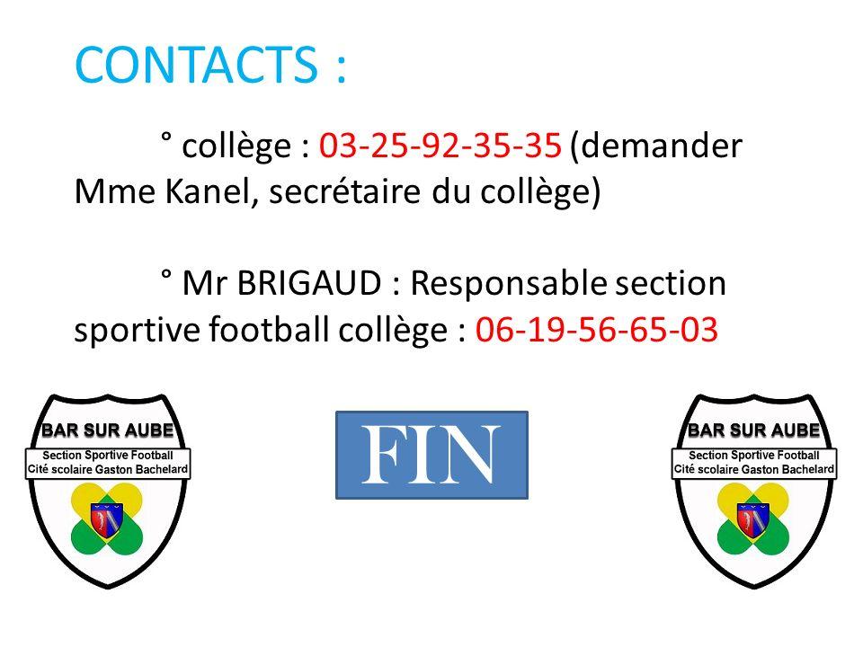 CONTACTS : ° collège : 03-25-92-35-35 (demander Mme Kanel, secrétaire du collège) ° Mr BRIGAUD : Responsable section sportive football collège : 06-19-56-65-03 FIN