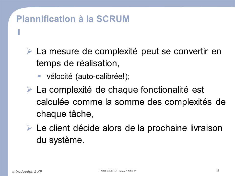 13 Plannification à la SCRUM La mesure de complexité peut se convertir en temps de réalisation, vélocité (auto-calibrée!); La complexité de chaque fon