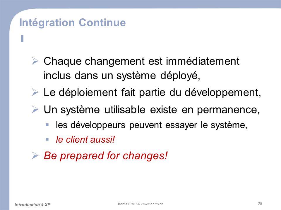 20 Intégration Continue Chaque changement est immédiatement inclus dans un système déployé, Le déploiement fait partie du développement, Un système ut