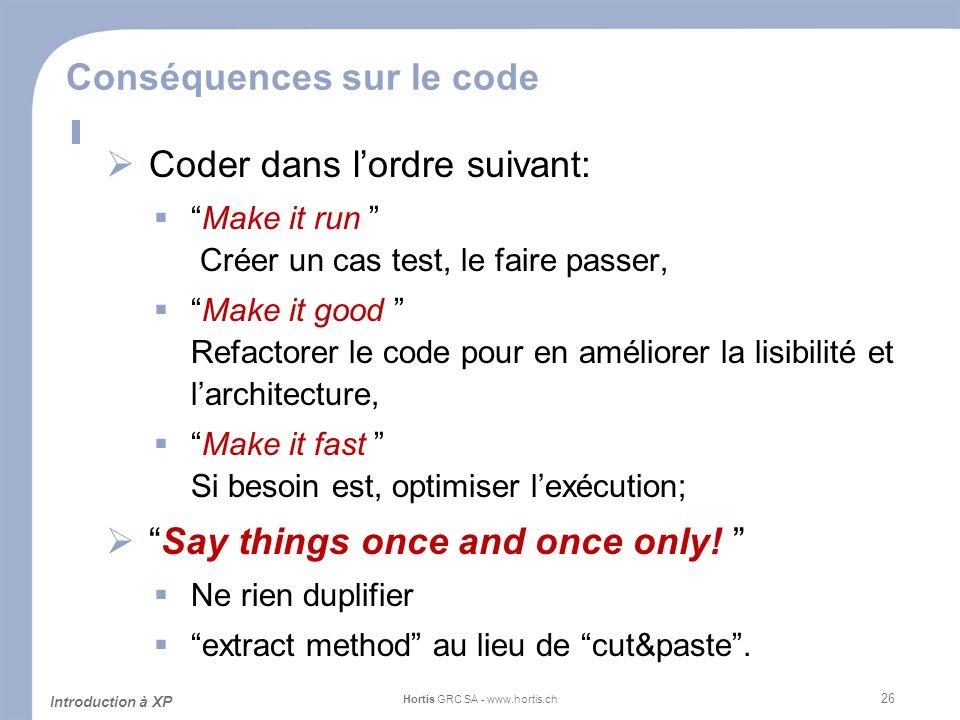 26 Conséquences sur le code Coder dans lordre suivant: Make it run Créer un cas test, le faire passer, Make it good Refactorer le code pour en amélior