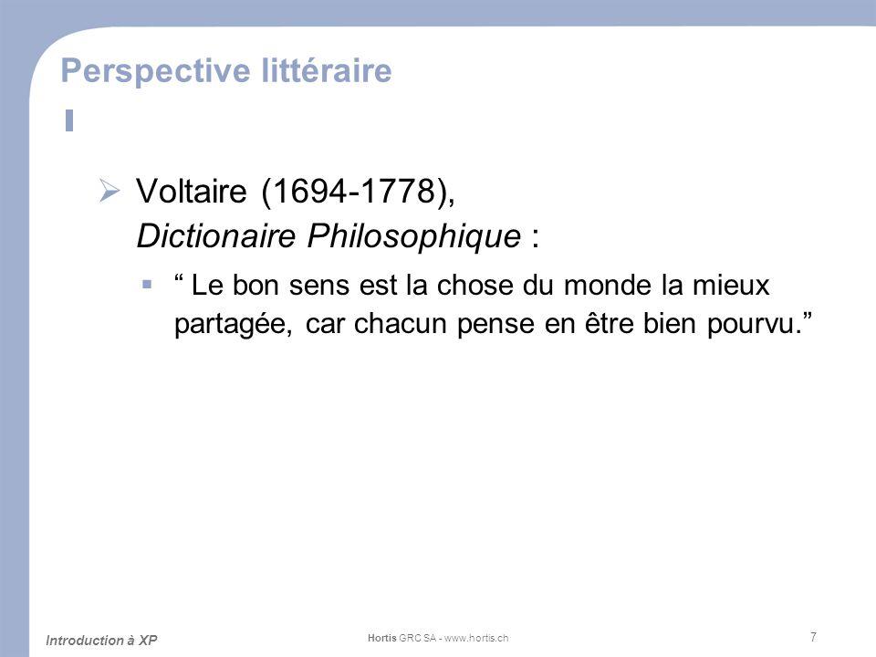 7 Perspective littéraire Voltaire (1694-1778), Dictionaire Philosophique : Le bon sens est la chose du monde la mieux partagée, car chacun pense en êt